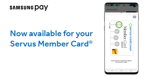"Graphic featuring: 1. Samsung Pay logo in the top left corner of the image. 2. Text reading ""Now available for your Servus Member Card"" in the middle of the graphic to the left, underneath the logo. 3. Image of a Samsung mobile phone with the Samsung Pay app open and showing a Servus Member Card (located on the right side of the graphic)."